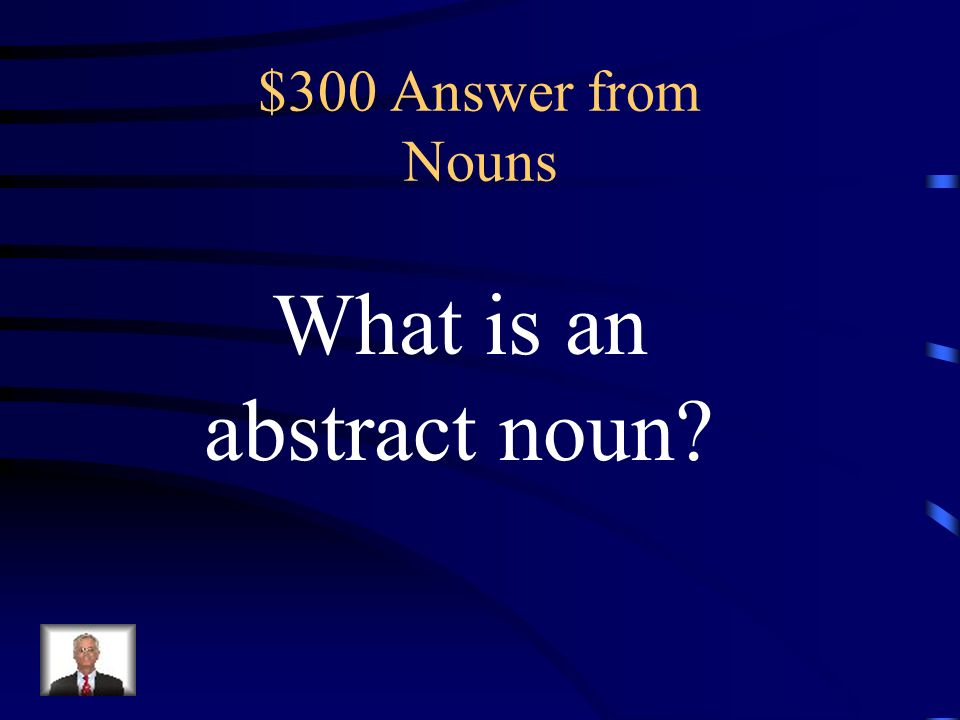 $300 Question from Nouns Identify the noun. Cancer is very real.