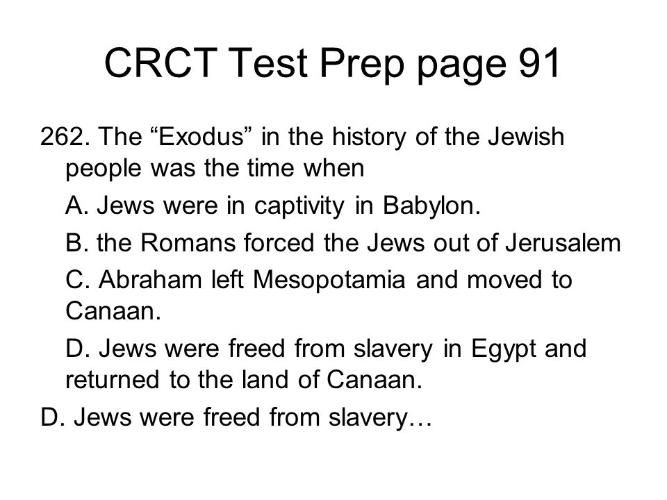 CRCT Test Prep page 91 262. The Exodus in the history of the Jewish people was the time when A. Jews were in captivity in Babylon. B. the Romans force