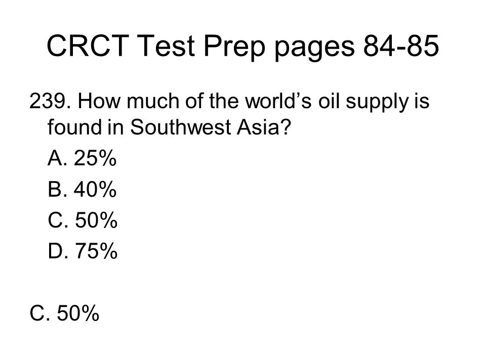 CRCT Test Prep pages 84-85 239.How much of the worlds oil supply is found in Southwest Asia.