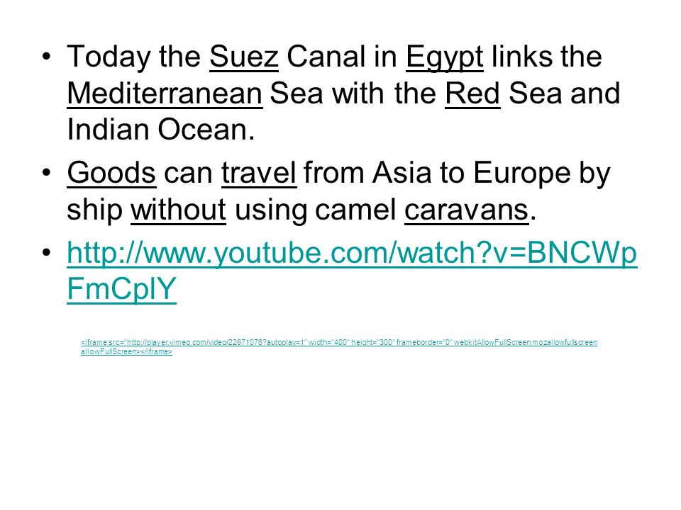 Today the Suez Canal in Egypt links the Mediterranean Sea with the Red Sea and Indian Ocean.