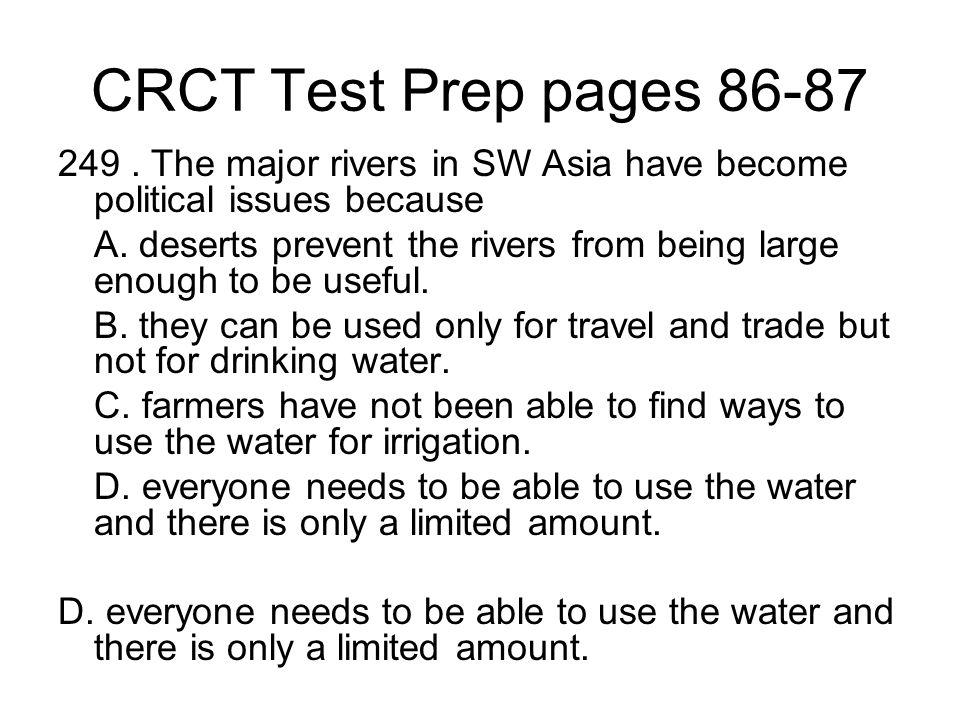 CRCT Test Prep pages 86-87 249.The major rivers in SW Asia have become political issues because A.