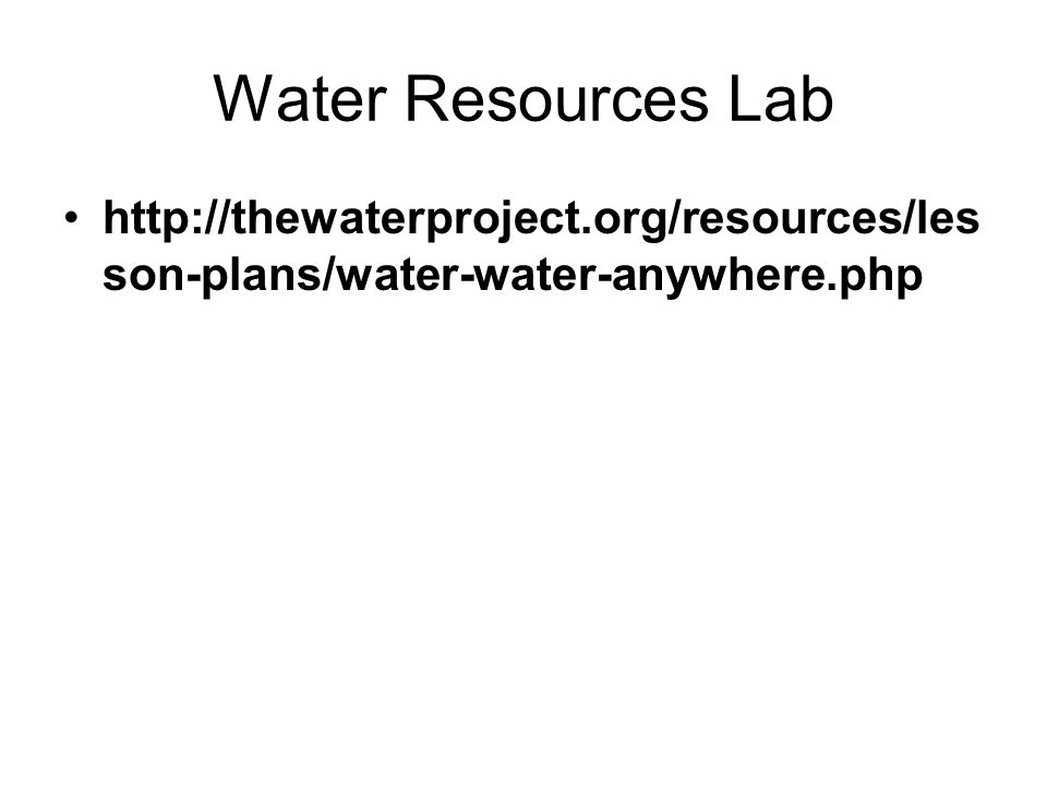 Water Resources Lab http://thewaterproject.org/resources/les son-plans/water-water-anywhere.php
