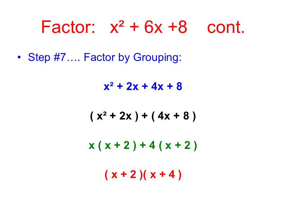 Factor: x² + 6x +8 Step #1…. No GCF Step #2…. Not a 4 – termer Step #3…. a = 1, b = 6, c = 8 Step #4…. ac = 8 Step #5…. Factors of 8; 18 & 24..that co