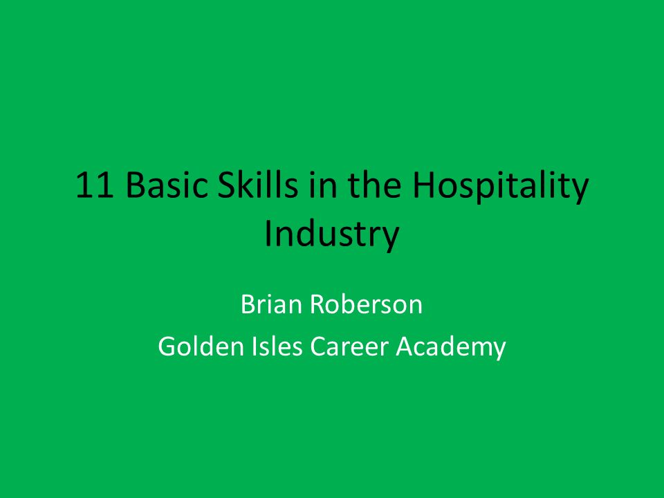 11 Basic Skills in the Hospitality Industry Brian Roberson Golden Isles Career Academy