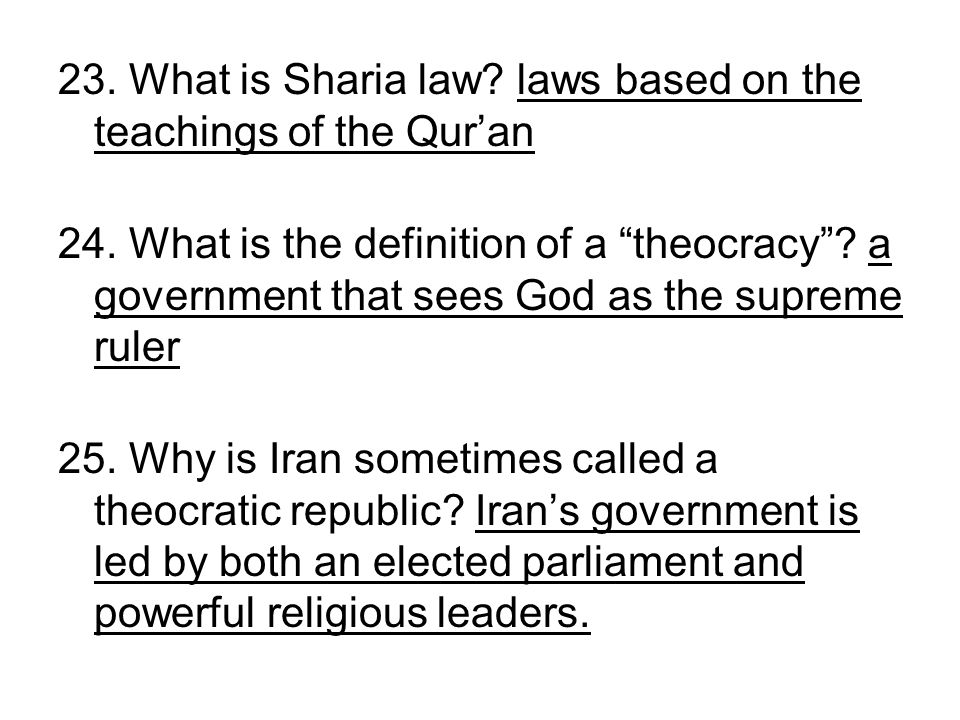 23. What is Sharia law? laws based on the teachings of the Quran 24. What is the definition of a theocracy? a government that sees God as the supreme