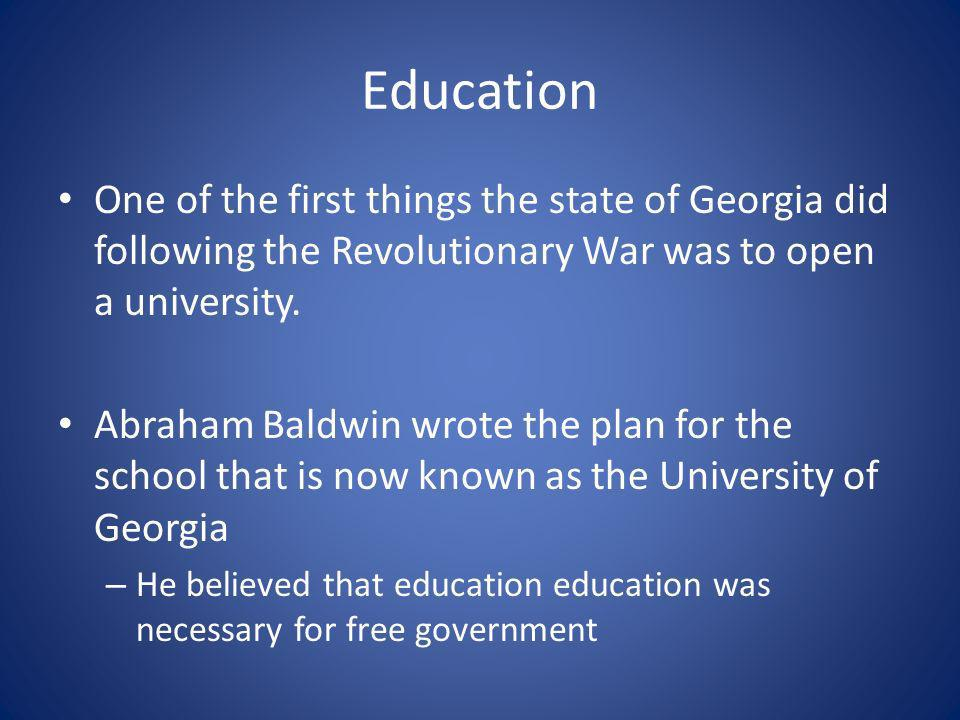 Education One of the first things the state of Georgia did following the Revolutionary War was to open a university.