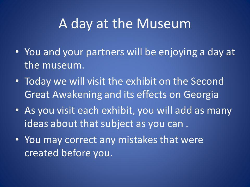 A day at the Museum You and your partners will be enjoying a day at the museum.