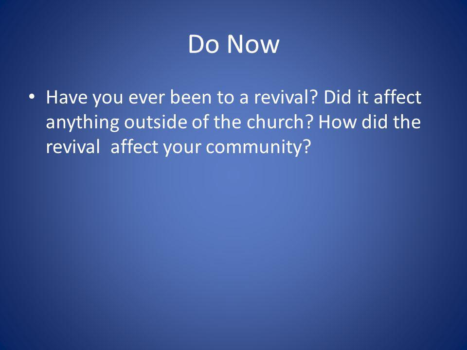 Do Now Have you ever been to a revival. Did it affect anything outside of the church.