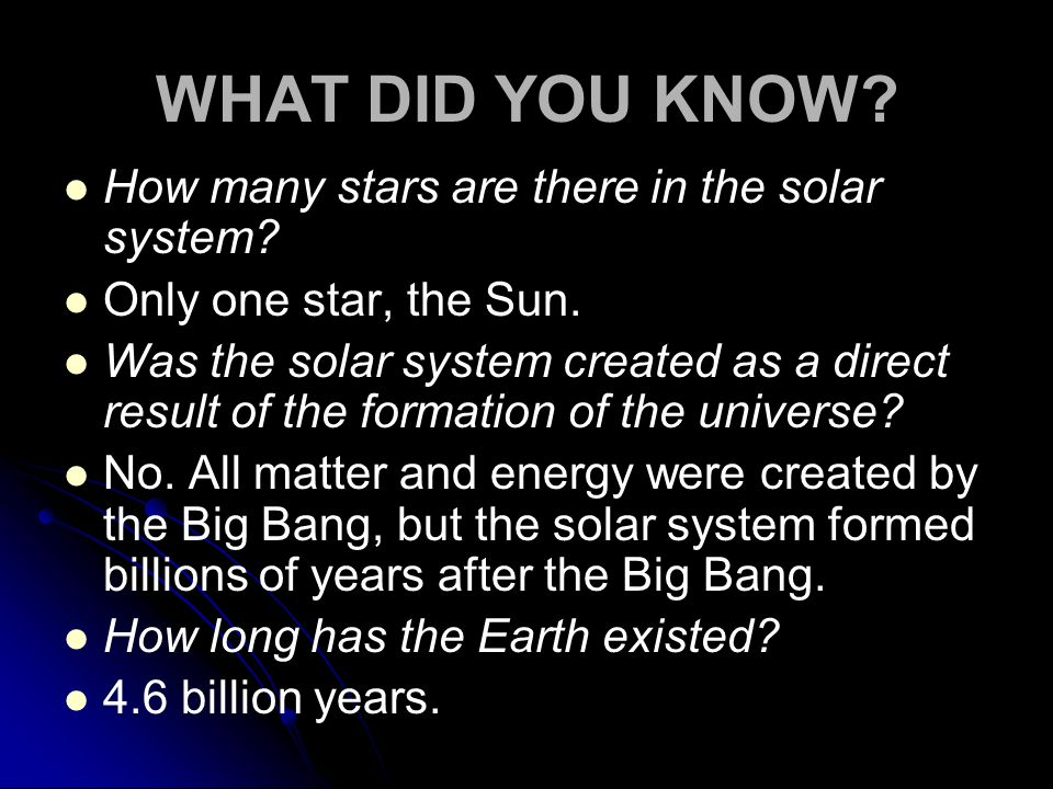 WHAT DID YOU KNOW? How many stars are there in the solar system? Only one star, the Sun. Was the solar system created as a direct result of the format