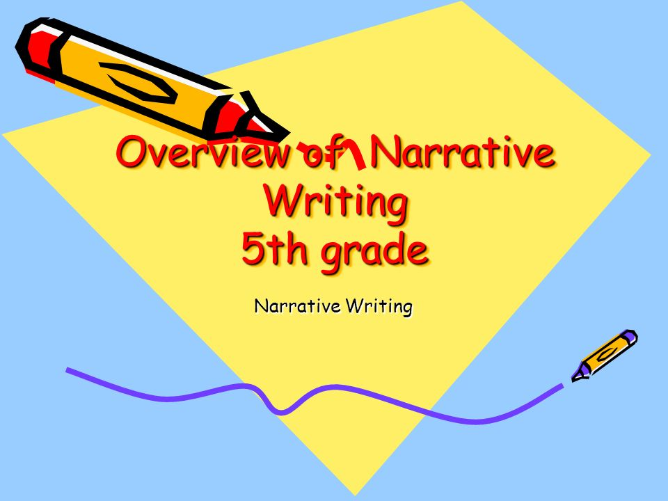 Overview of Narrative Writing 5th grade Narrative Writing