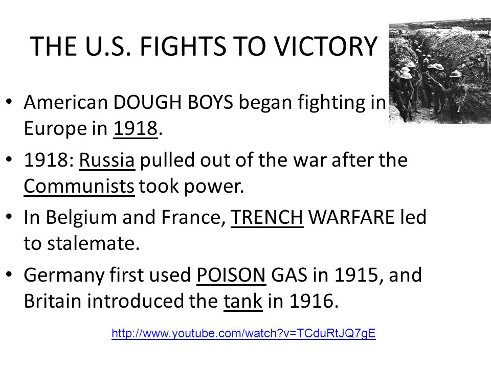 THE U.S. FIGHTS TO VICTORY American DOUGH BOYS began fighting in Europe in 1918. 1918: Russia pulled out of the war after the Communists took power. I
