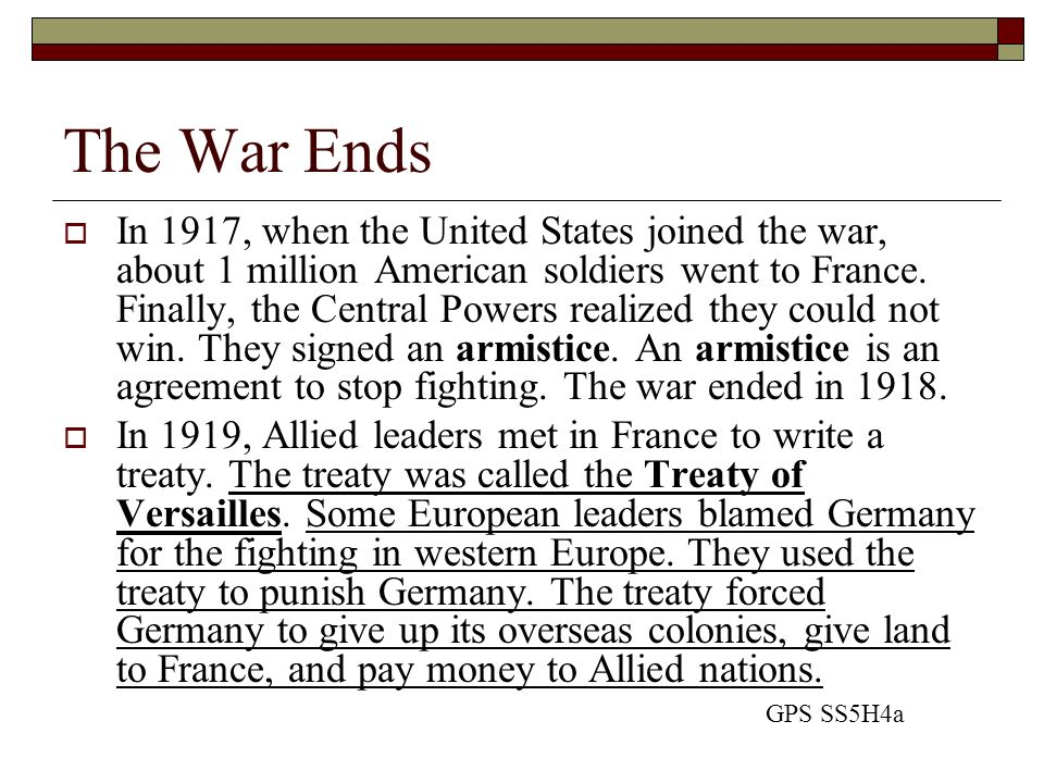 The War Ends In 1917, when the United States joined the war, about 1 million American soldiers went to France. Finally, the Central Powers realized th