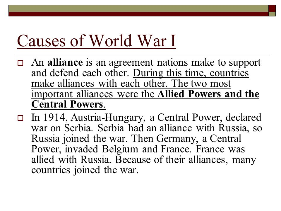 Causes of World War I An alliance is an agreement nations make to support and defend each other. During this time, countries make alliances with each