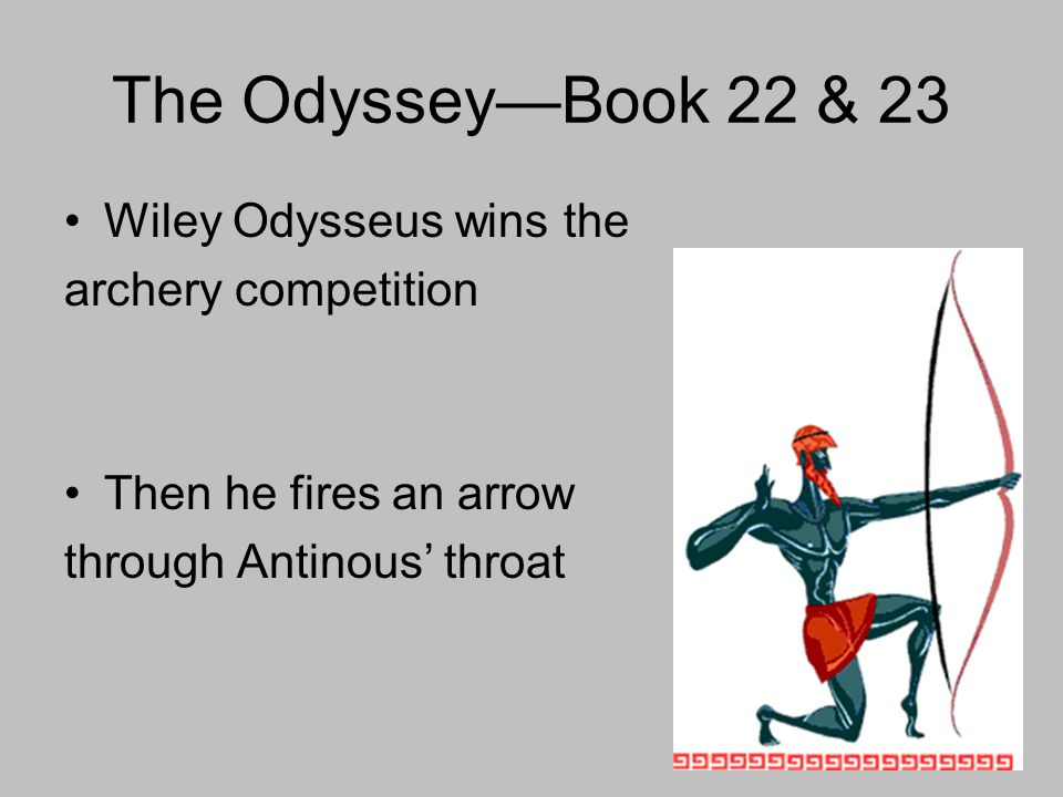 The OdysseyBook 22 & 23 Wiley Odysseus wins the archery competition Then he fires an arrow through Antinous throat