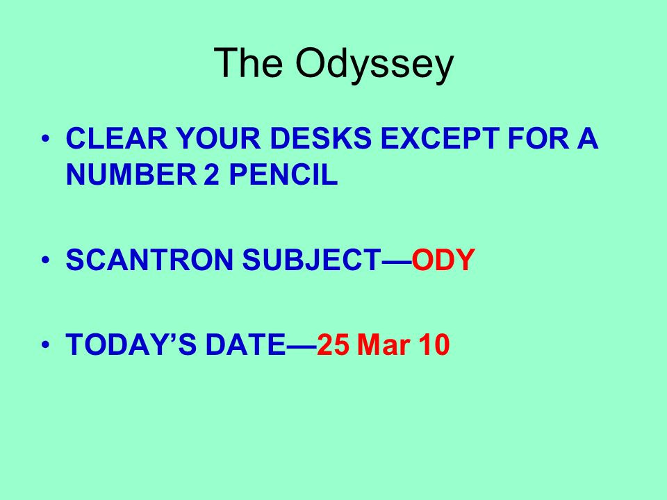 CLEAR YOUR DESKS EXCEPT FOR A NUMBER 2 PENCIL SCANTRON SUBJECTODY TODAYS DATE25 Mar 10
