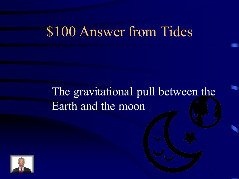 $100 Question from Tides Why does the moon cause tides ?