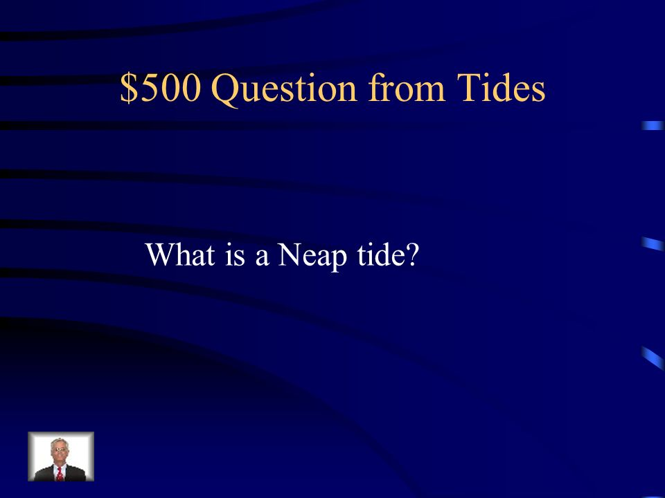 $400 Answer from Tides When the Earth, Sun, and Moon are perfectly aligned
