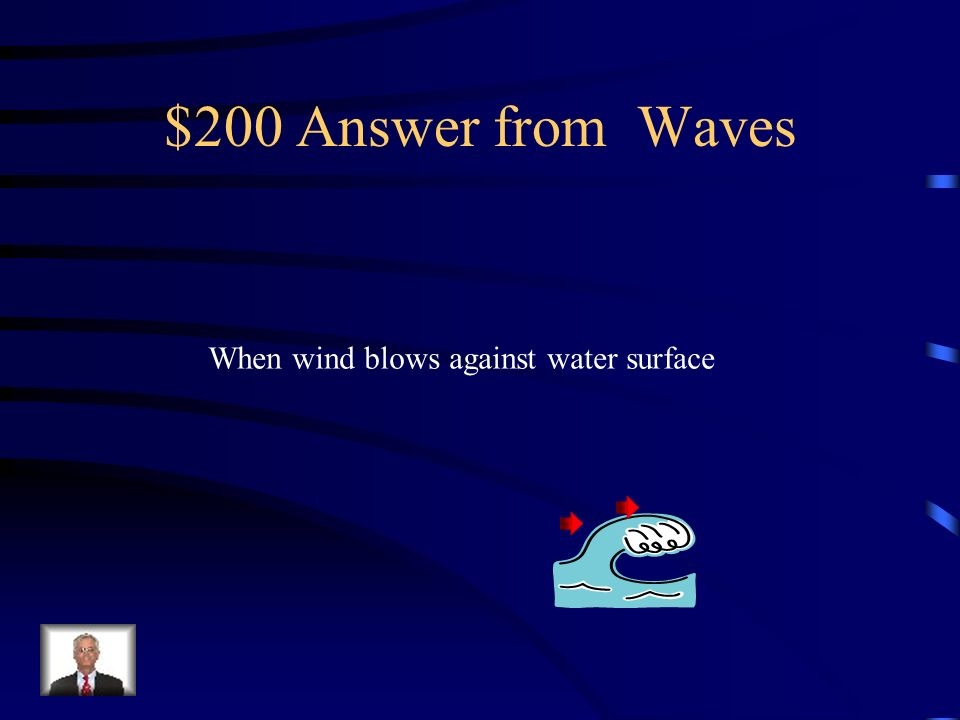 $200 Question from Waves How do waves form?