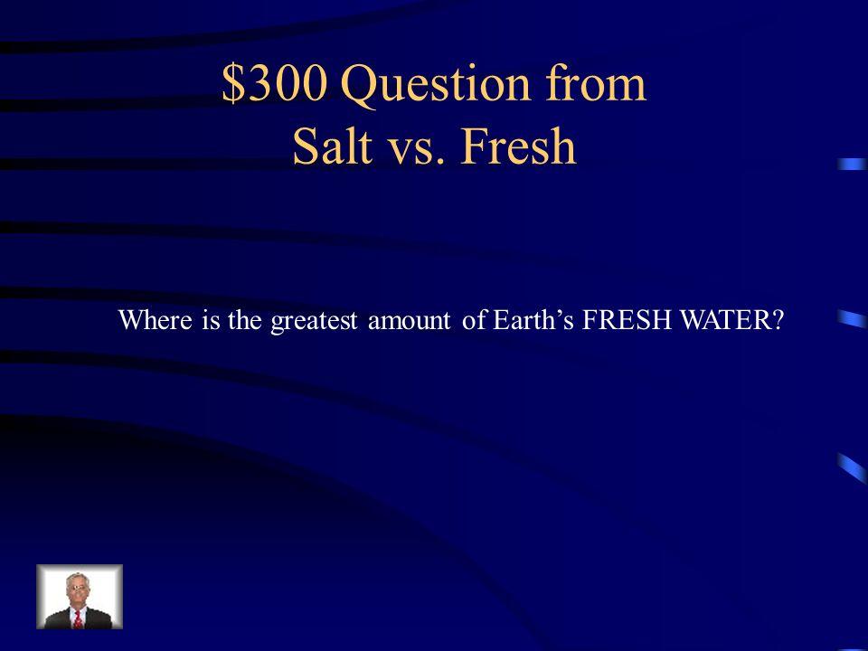 $200 Answer from Salt vs. Fresh Salt = 97% Fresh= 3%