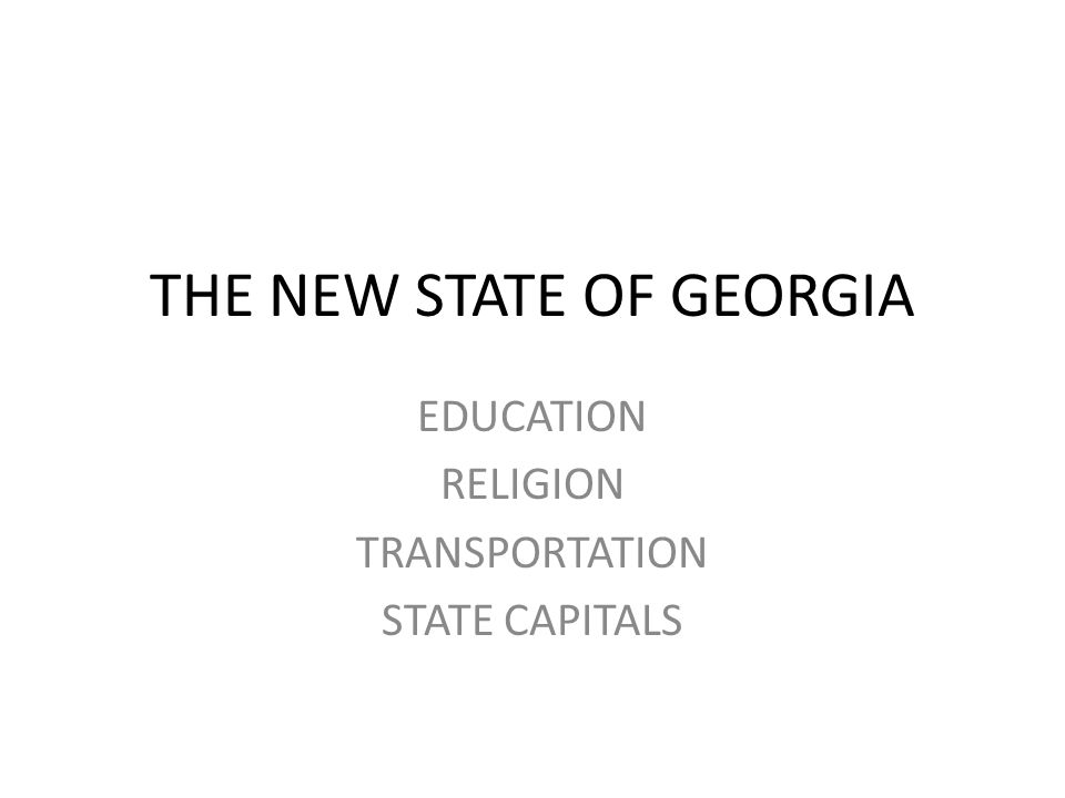 THE NEW STATE OF GEORGIA EDUCATION RELIGION TRANSPORTATION STATE CAPITALS
