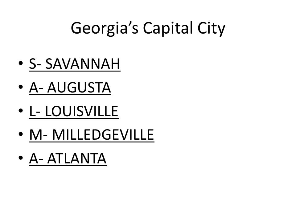 Georgias Capital City S- SAVANNAH A- AUGUSTA L- LOUISVILLE M- MILLEDGEVILLE A- ATLANTA