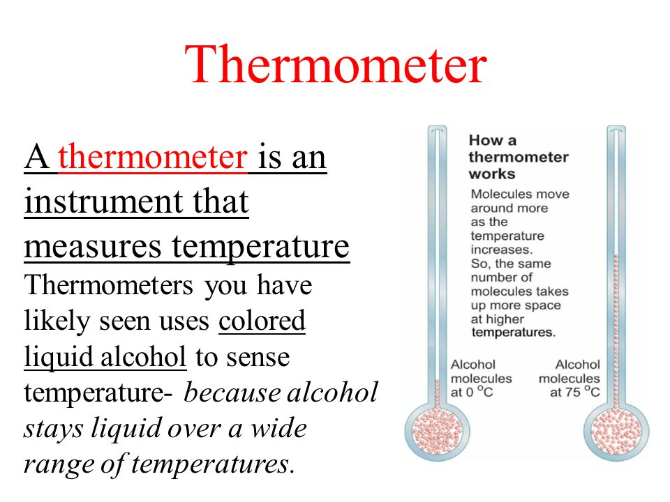 Thermometer A thermometer is an instrument that measures temperature Thermometers you have likely seen uses colored liquid alcohol to sense temperatur