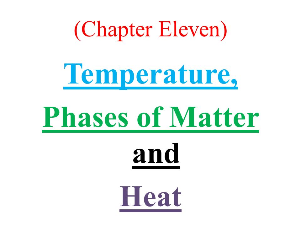 (Chapter Eleven) Temperature, Phases of Matter and Heat