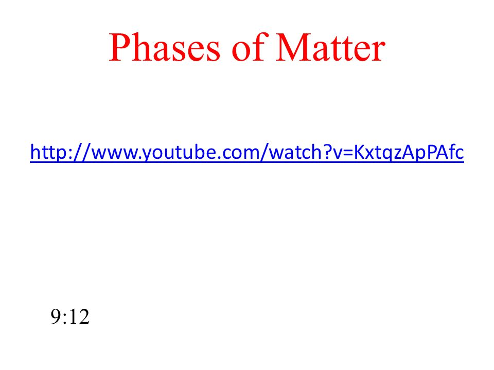 Phases of Matter http://www.youtube.com/watch?v=KxtqzApPAfc 9:12