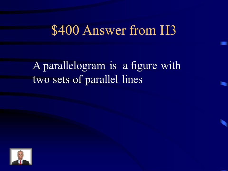 $400 Question from H3 What is a parallelogram