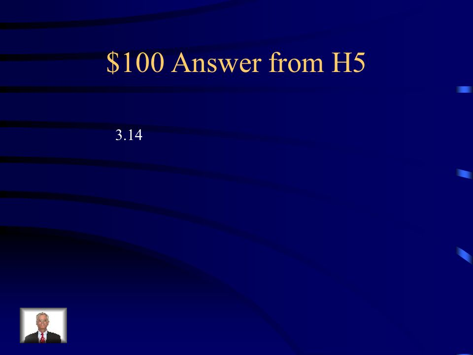 $100 Question from H5 What is the simple version of pie
