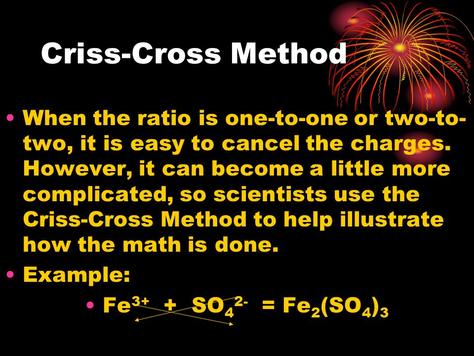 Criss-Cross Method When the ratio is one-to-one or two-to- two, it is easy to cancel the charges. However, it can become a little more complicated, so