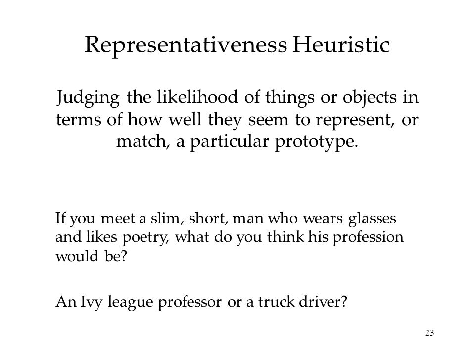 23 Probability that that person is a truck driver is far greater than an ivy league professor just because there are more truck drivers than such prof