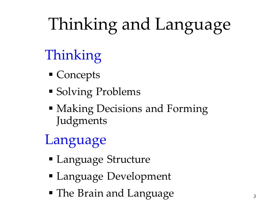 44 Language Influences Thinking When a language provides words for objects or events, we can think about these objects more clearly and remember them.