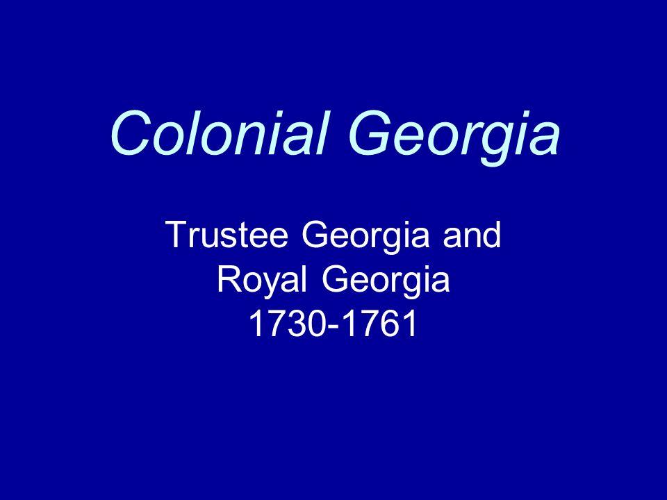 Colonial Georgia Trustee Georgia and Royal Georgia 1730-1761