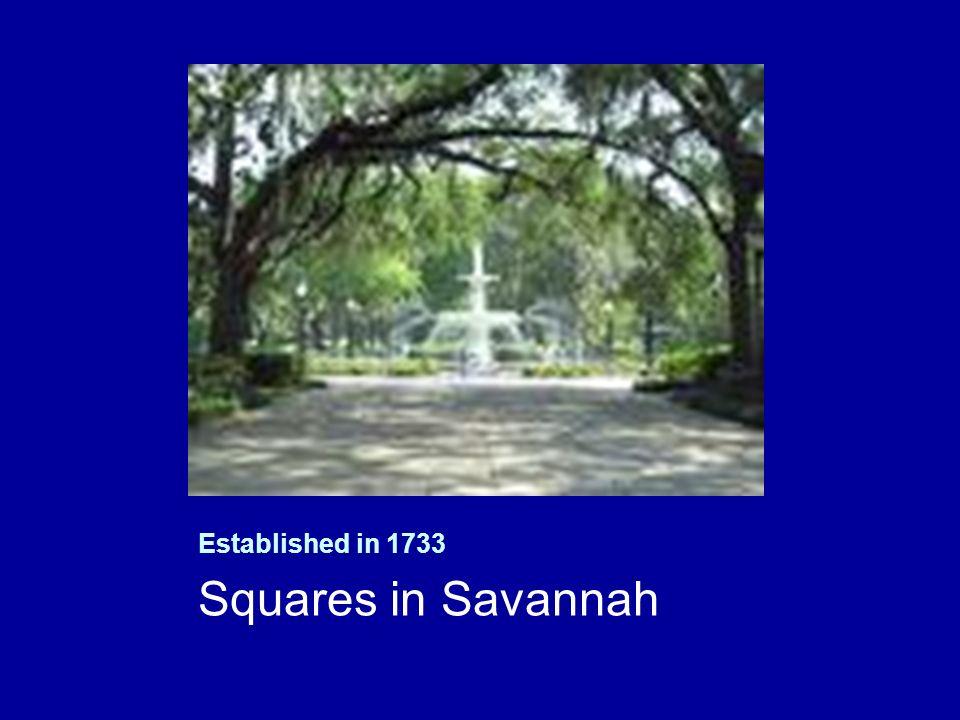 Established in 1733 Squares in Savannah