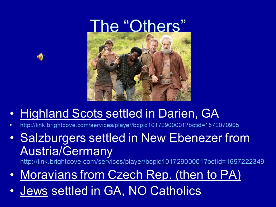 The Others Highland Scots settled in Darien, GA http://link.brightcove.com/services/player/bcpid10172900001?bctid=1672070905 Salzburgers settled in Ne