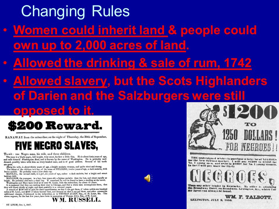 Changing Rules Women could inherit land & people could own up to 2,000 acres of land. Allowed the drinking & sale of rum, 1742 Allowed slavery, but th