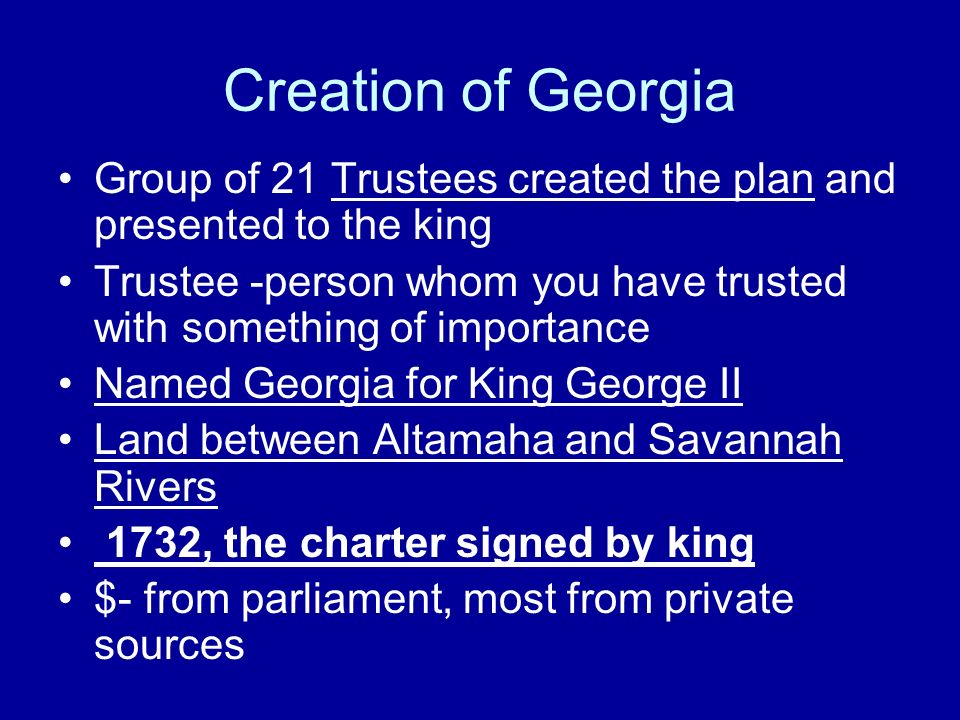 Creation of Georgia Group of 21 Trustees created the plan and presented to the king Trustee -person whom you have trusted with something of importance