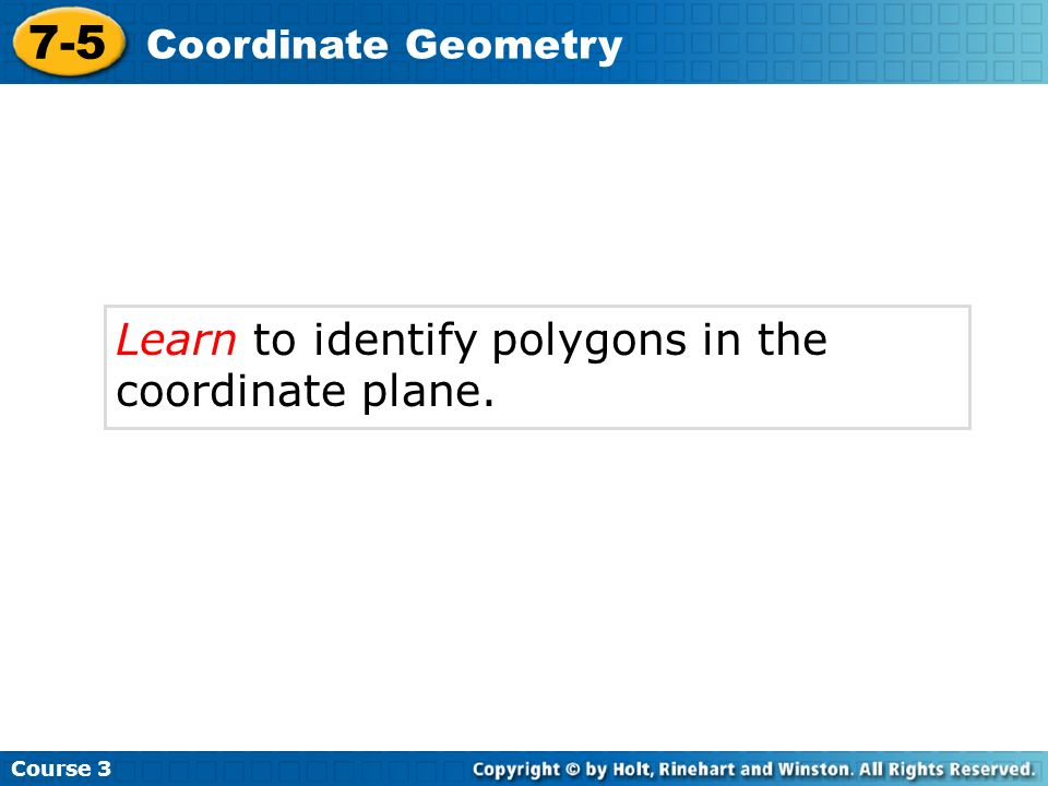 Learn to identify polygons in the coordinate plane. Course 3 7-5 Coordinate Geometry