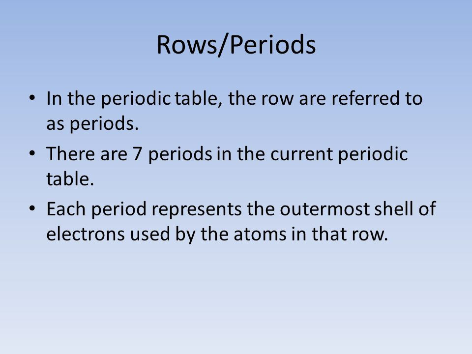 Rows/Periods In the periodic table, the row are referred to as periods.