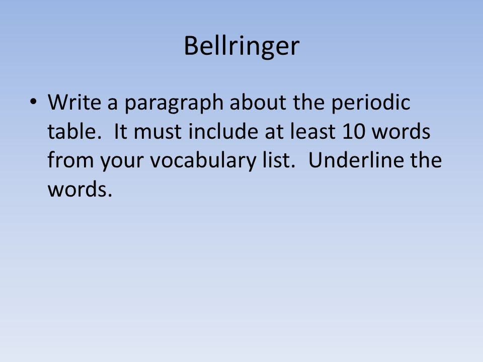 Bellringer Write a paragraph about the periodic table.
