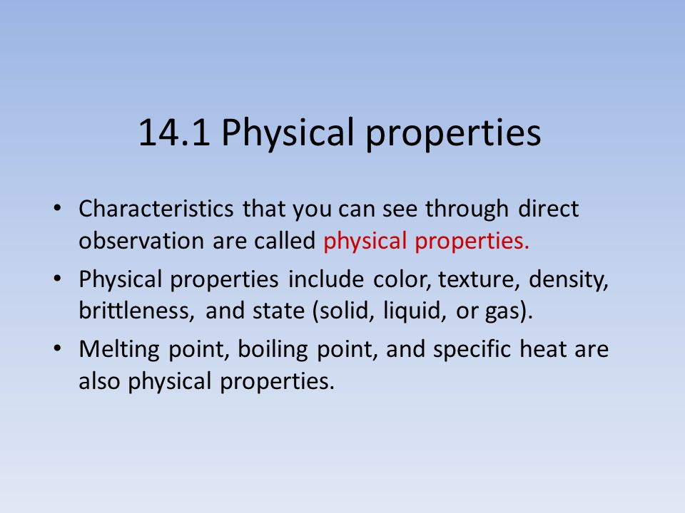 14.1 Physical properties Characteristics that you can see through direct observation are called physical properties. Physical properties include color