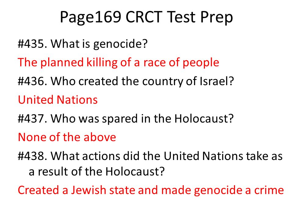 Page169 CRCT Test Prep #435. What is genocide? The planned killing of a race of people #436. Who created the country of Israel? United Nations #437. W