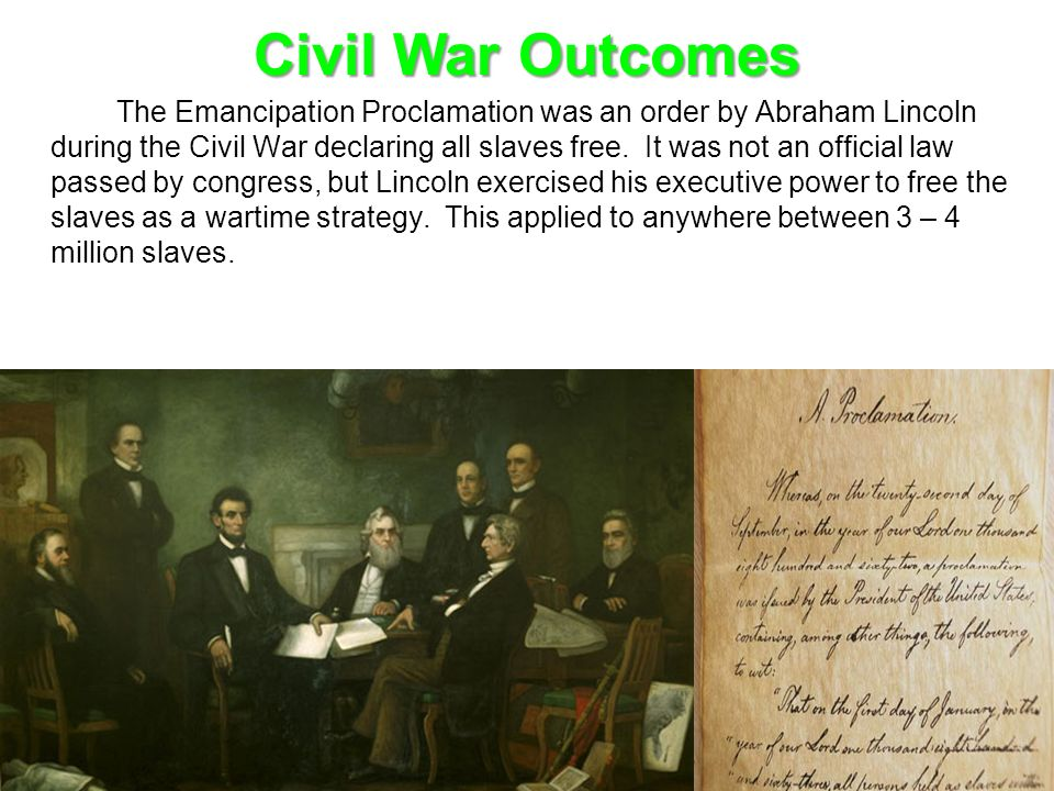 The Emancipation Proclamation was an order by Abraham Lincoln during the Civil War declaring all slaves free.