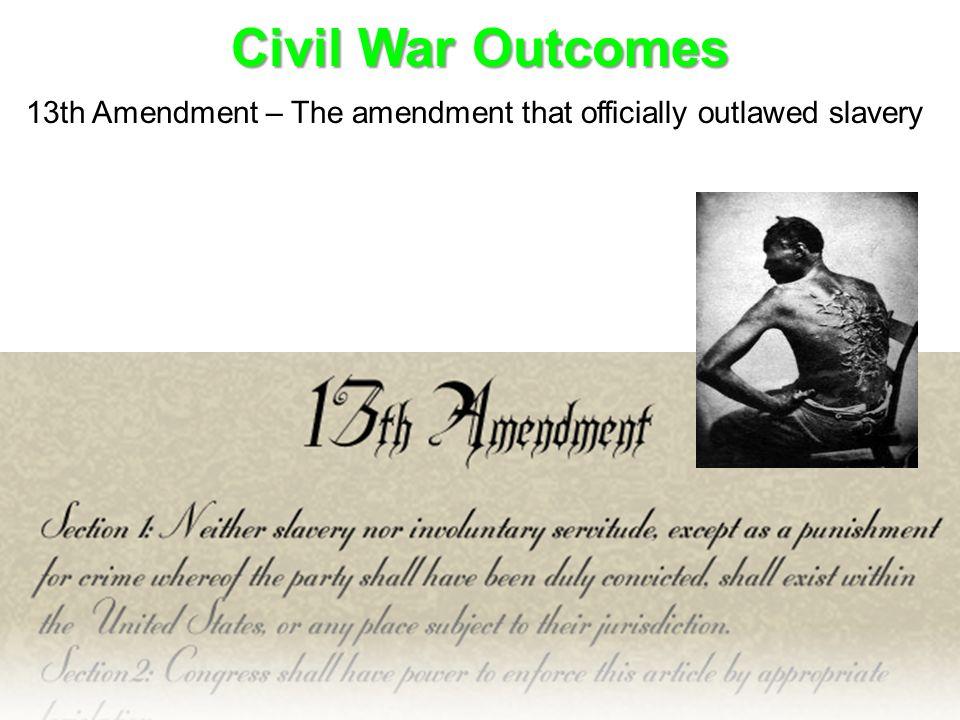 13th Amendment – The amendment that officially outlawed slavery