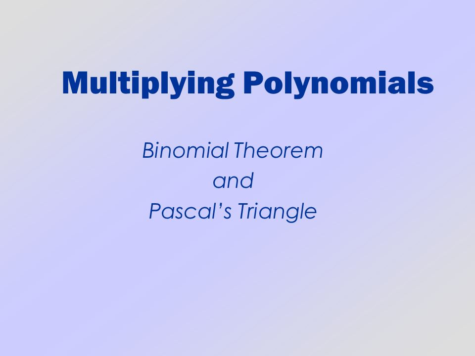Multiplying Polynomials Binomial Theorem and Pascals Triangle
