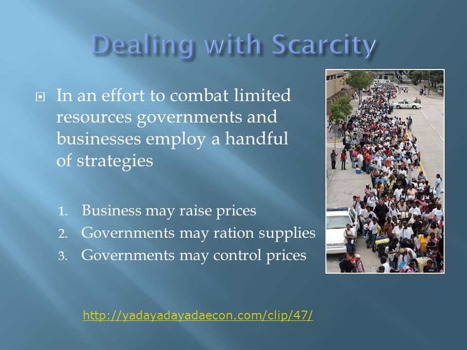 In an effort to combat limited resources governments and businesses employ a handful of strategies 1.