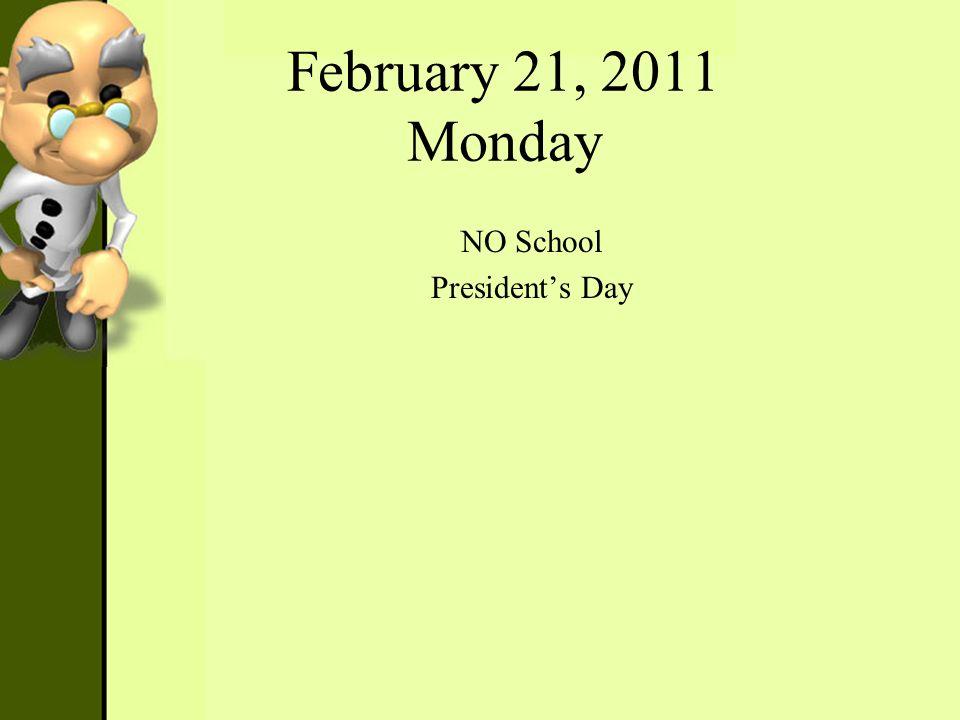 February 21, 2011 Monday NO School Presidents Day