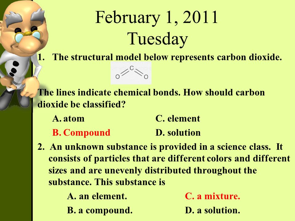 February 1, 2011 Tuesday 1.The structural model below represents carbon dioxide. The lines indicate chemical bonds. How should carbon dioxide be class