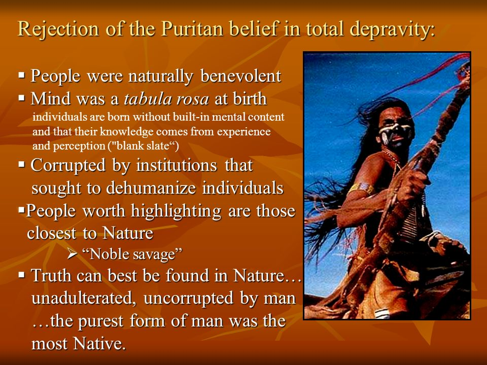 Rejection of the Puritan belief in total depravity: People were naturally benevolent People were naturally benevolent Mind was a tabula rosa at birth